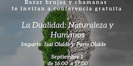 """Conferencia Gratuita """"La Dualidad: Naturaleza-Hombre"""" boletos"""