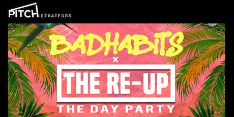 Pitch Presents: THE RE-UP X BADHABITS tickets