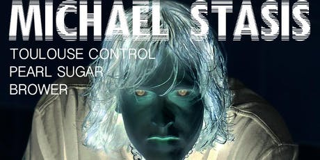 Michael Stasis, Brower , Toulouse Control & Pearl Sugar tickets