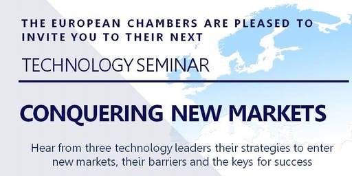 "European Chambers, Technology Seminar: ""CONQUERING NEW MARKETS"""