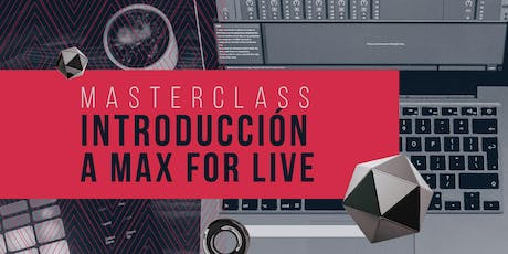 Masterclass Ableton Live User Group: Introducción a Max For Live (Baq) tickets