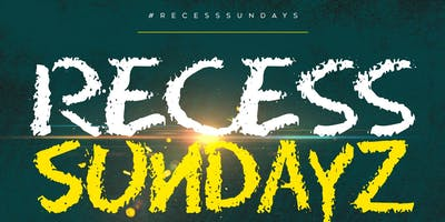 RECESS SUNDAYZ
