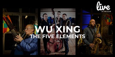 WU XING - The Five Elements | Live at the Club