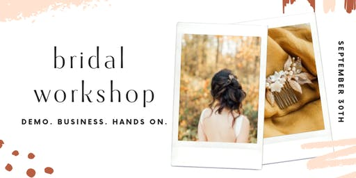 BRIDAL WORKSHOP // demo, business + HANDS ON