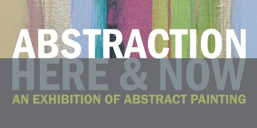Abstraction. Here & Now. An Exhibition of Abstract Painting.