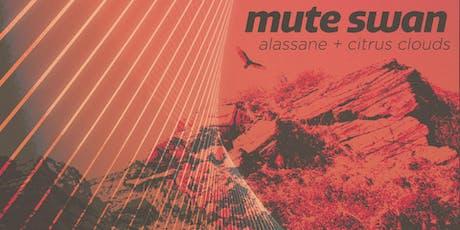 MUTE SWAN w/ ALASSANE + CITRUS CLOUDS tickets