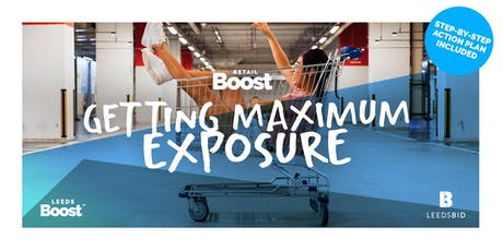 Getting Maximum Exposure | Retail & Hospitality Masterclass | Leeds Boost tickets