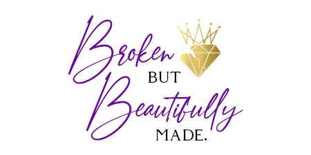 Broken But Beautifully Made - Women of Distinction