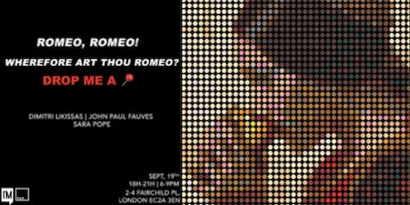 "'Romeo, Romeo! Wherefore art thou Romeo?' Drop me a Pin."" Art Exhibition  tickets"