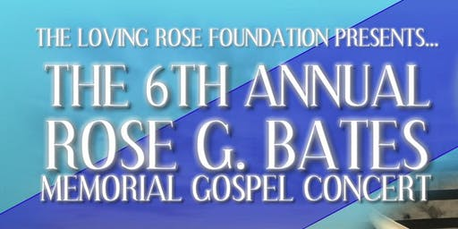 6th Annual Rose G. Bates Memorial Gospel Concert
