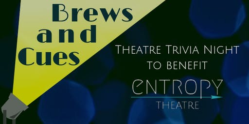 Brews and Cues: A Theatre Trivia Night to Benefit Entropy Theatre