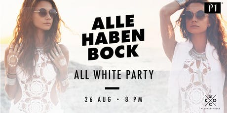 ALLE HABEN BOCK – ALL WHITE PARTY / 26.08.2019 / Ü16 Party im P1 Club Tickets