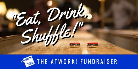 """Eat, Drink, Shuffle!"" The AtWork! Fundraiser! tickets"
