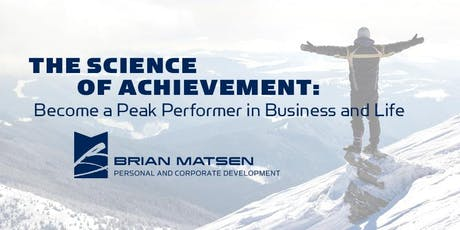 The Science of Achievement: Become a Peak Performer in Business and Life tickets