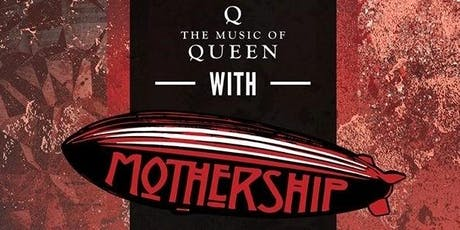 Q (Queen Tribute) with Mothership (Led Zeppelin Tribute) tickets