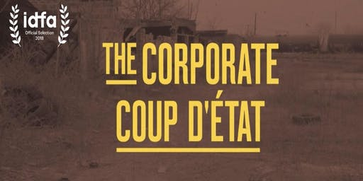 Corporate Coup D'Etat  (Screening and Post Screening-Panel /Discussion)