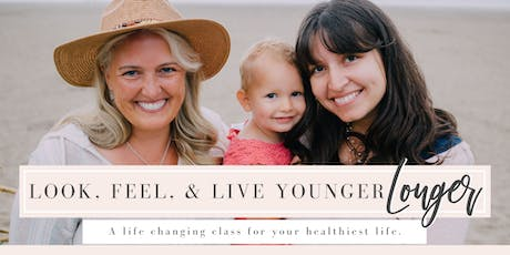 Look, Feel, & Live Younger Longer - A life changing class for your healthiest life. tickets