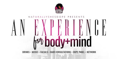 Naturallyshesdope Presents.. An experience for the body and mind tickets