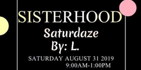 Sisterhood Saturdaze By: L. tickets