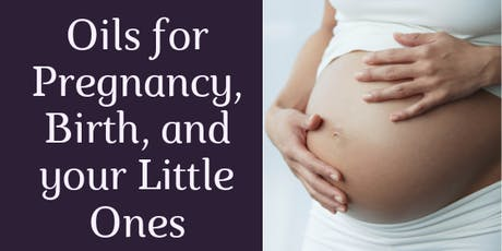 Essential Oils for Pregnancy, Birth, and your Little Ones tickets