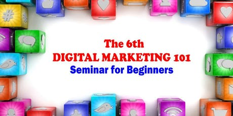 The 6th Digital Marketing 101 Seminar for Beginners 2020 tickets