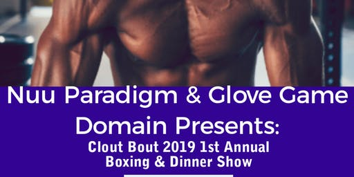 CLOUT BOUT 2019!!  BOXING & DINNER SHOW
