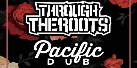 Through the Roots & Pacific Dub tickets