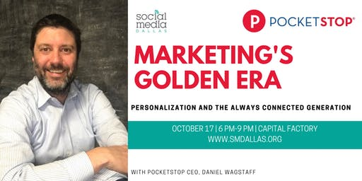 Social Media Dallas and PocketStop Presents: Marketing's Golden Era: Personalization and The Always Connected Generation