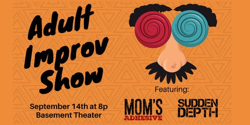 Adult Improv Show: Featuring Mom's Adhesive & Sudden Depth