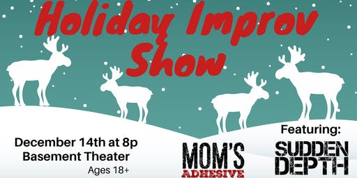 Holiday Improv Show: Featuring Mom's Adhesive & Sudden Depth