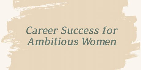 Career Success for Ambitious Women tickets