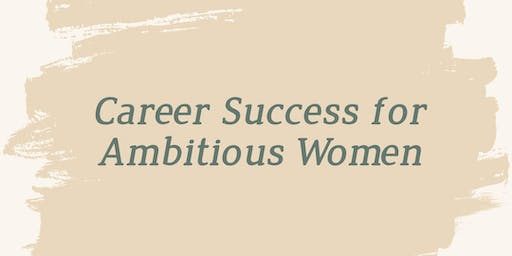 Career Success for Ambitious Women