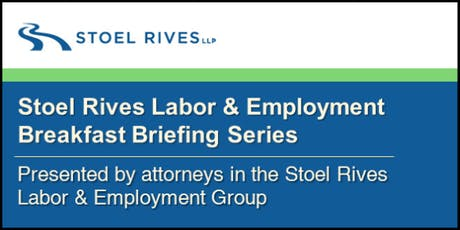 Stoel Rives Labor & Employment Seminar - Debriefing the 2019 Legislative Session and New Employment Laws - Wednesday, September 18, 2019 tickets