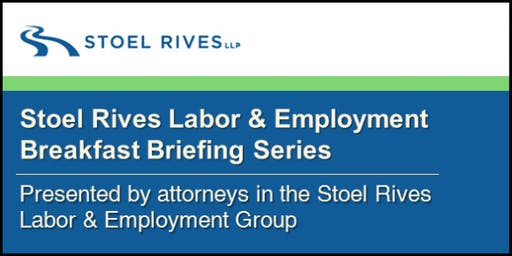 Stoel Rives Labor & Employment Seminar - Debriefing the 2019 Legislative Session and New Employment Laws - Wednesday, September 18, 2019
