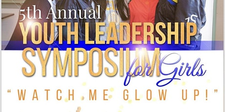 "5th Annual Youth Leadership Symposium - ""Watch Me Glow Up"" tickets"