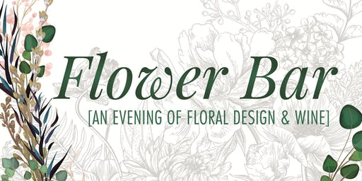 Flower Bar: An Evening of Floral Design & Wine