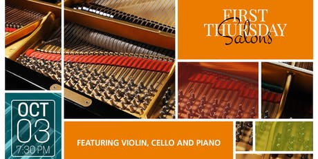 FIRST THURSDAY SALONS FEATURING VIOLIN, CELLO AND PIANO tickets