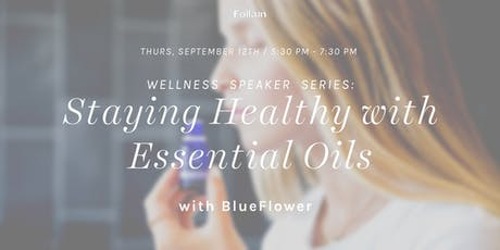 Wellness Speaker Series: Staying Healthy with Essential Oils with BlueFlower tickets