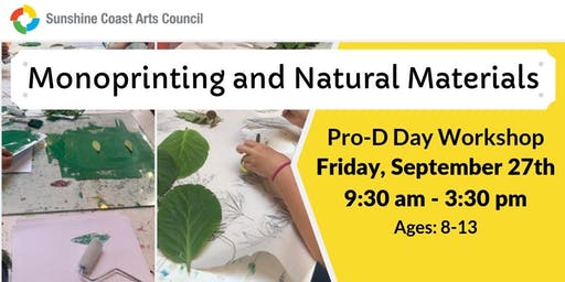 Monoprinting and Natural Materials Young People's Pro-d Day Workshop