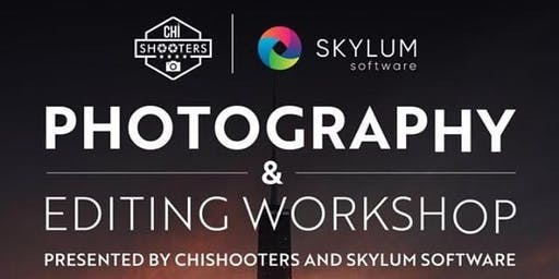 Photography and Editing Workshop Presented by Chi Shooters and Skylum