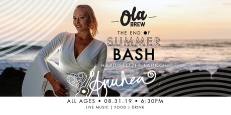 ANUHEA, MEDIA MUSIC AND MORE!!! OLA BREW'S End of Summer Bash!!! tickets