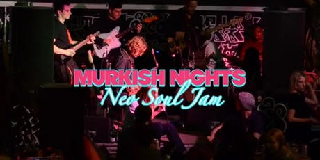 Murkish Nights // Neo Soul Jam tickets
