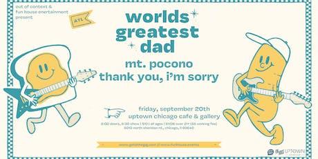 worlds greatest dad • Mt. Pocono • Pretty Pleased • Thank You, I'm Sorry tickets