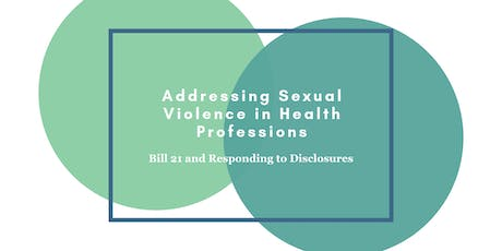 Addressing Sexual Violence in Health Professions: Bill 21 and Responding to Disclosures tickets