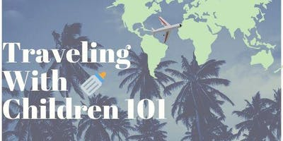 Traveling With Children 101