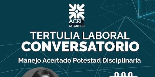 TERTULIA LABORAL: MANEJO ACERTADO POTESTAD DISCIPLINARIA