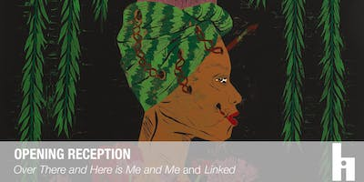 "Opening Reception: ""Over There and Here is Me and Me"" & ""Linked"""