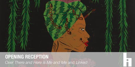 "Opening Reception: ""Over There and Here is Me and Me"" & ""Linked"" tickets"