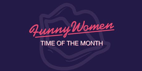 Time Of The Month - Funny Women Ireland tickets