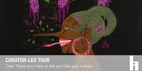 "Curator-led Tour of ""Over There and Here is Me and Me"" and ""Linked"" tickets"